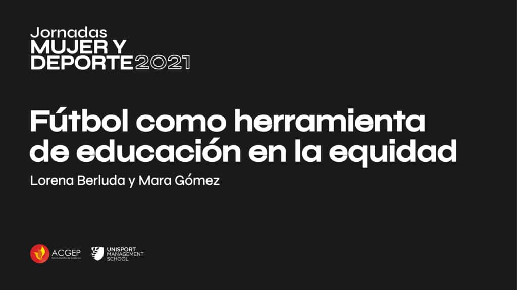 Fútbol como herramienta de educación en la equidad | Jornadas Mujer y Deporte 2021